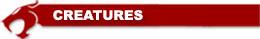 ThunderCats Encyclopedia - Creatures header